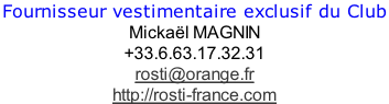 Fournisseur vestimentaire exclusif du Club  Mickaël MAGNIN  +33.6.63.17.32.31  rosti@orange.fr http://rosti-france.com